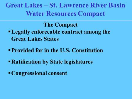 The Compact  Legally enforceable contract among the Great Lakes States  Provided for in the U.S. Constitution  Ratification by State legislatures 