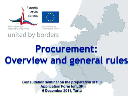 Consultation seminar on the preparation of full Application Form for LSP 6 December 2011, Tartu Consultation seminar on the preparation of full Application.