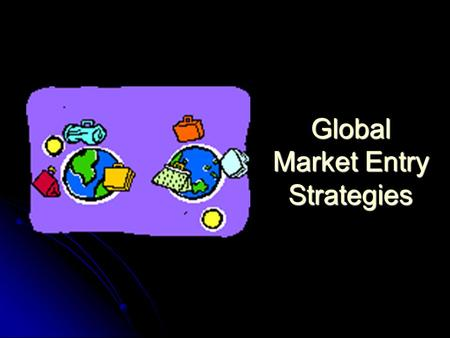 Global Market Entry Strategies. Copyright © Houghton Mifflin Company. All rights reserved. 9-2 Discussion Outline Exporting as an entry strategy Exporting.