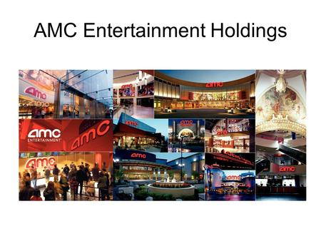 AMC Entertainment Holdings. AMC Entertainment Founded in 1920 Pioneered the multiplex theatre format in the early 1960s and the North American megaplex.