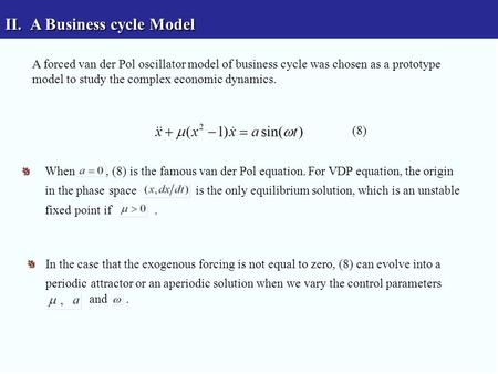 II.A Business cycle Model A forced van der Pol oscillator model of business cycle was chosen as a prototype model to study the complex economic dynamics.
