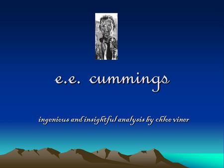 E.e. cummings ingenious and insightful analysis by chloe viner.
