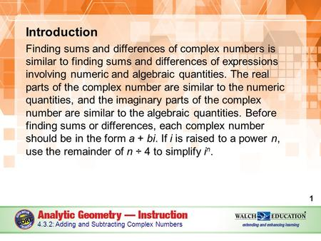 Introduction Finding sums and differences of complex numbers is similar to finding sums and differences of expressions involving numeric and algebraic.