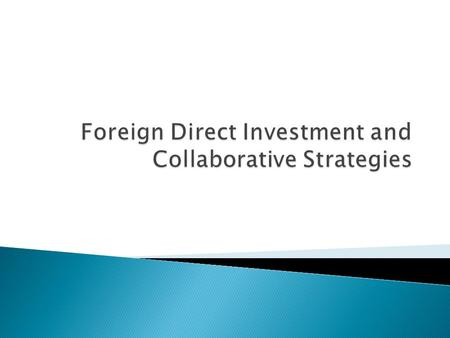  To comprehend why and how companies make foreign direct investments  To understand the major motives that guide managers when choosing a collaborative.