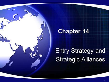 Chapter 14 Entry Strategy and Strategic Alliances 1.