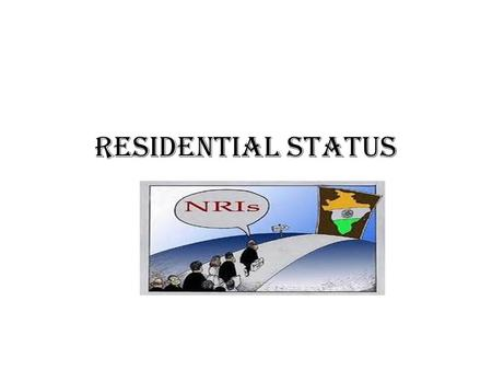 Residential Status. Introduction Tax incidence on an Assessee depends upon his residential status. Whether an income accrued to an individual outside.