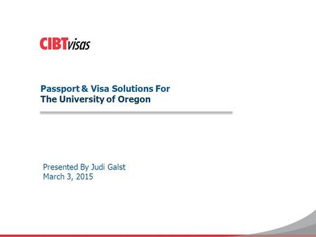 Passport & Visa Solutions For The University of Oregon Presented By Judi Galst March 3, 2015.