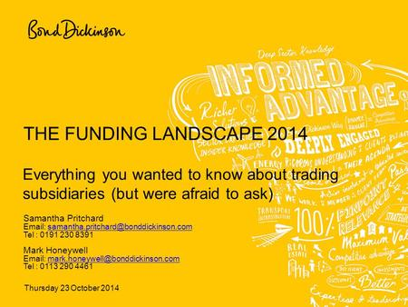 Thursday 23 October 2014 THE FUNDING LANDSCAPE 2014 Everything you wanted to know about trading subsidiaries (but were afraid to ask) Samantha Pritchard.