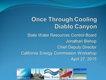 State Water Resources Control Board Jonathan Bishop Chief Deputy Director California Energy Commission Workshop April 27, 2015 Alternative Energy Stocks.