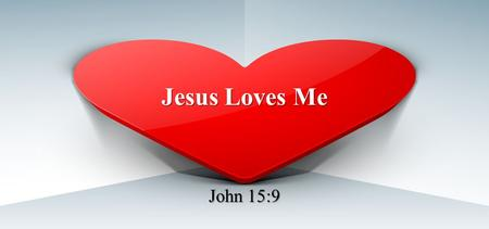 "Jesus Loves Me John 15:9.  As the Father loved Me, I also have loved you; abide in My love."" John 15:9."