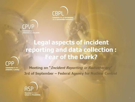 "1 1 Legal aspects of incident reporting and data collection : Fear of the Dark? Meeting on ""Incident Reporting in Radiotherapy"" 3rd of September – Federal."