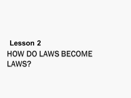 Lesson 2. What are we looking for in this section?  How a Law becomes a law in Canadian Parliament?  How well the process for creating legislation (Laws)