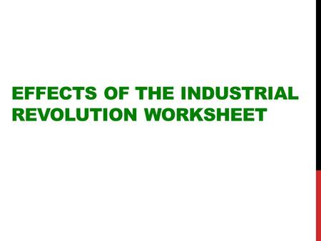 EFFECTS OF THE INDUSTRIAL REVOLUTION WORKSHEET. QUESTION 1 Math skills: How many total workers does Henry Mayhew reference? Of this number, how many were.