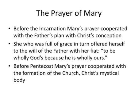 The Prayer of Mary Before the Incarnation Mary's prayer cooperated with the Father's plan with Christ's conception She who was full of grace in turn offered.