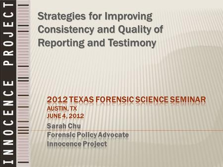 Strategies for Improving Consistency and Quality of Reporting and Testimony.