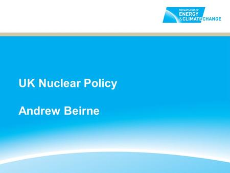 UK Nuclear Policy Andrew Beirne. Current Nuclear Generation and Planned to 2030 Current nuclear capacity in the UK is 9.23GW – 19% of UK generation. This.