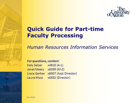 Quick Guide for Part-time Faculty Processing Human Resources Information Services For questions, contact: Katy Selzer x4910 (A-L) Janet Mealy x8399 (M-Z)