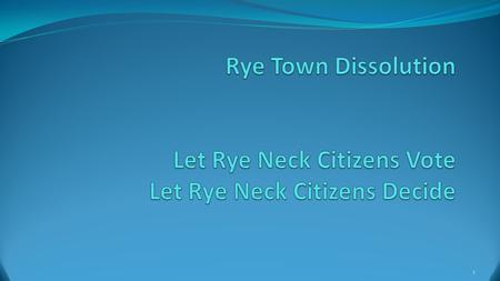1. Rye Town: 150 Years of Moving Government Closer to the People For the last 147 years - since 1868 when Port Chester incorporated as a village - the.