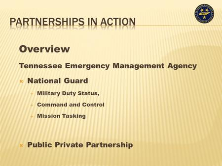 Overview Tennessee Emergency Management Agency  National Guard  Military Duty Status,  Command and Control  Mission Tasking  Public Private Partnership.