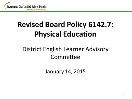 Revised Board Policy 6142.7: Physical Education District English Learner Advisory Committee January 14, 2015 1.