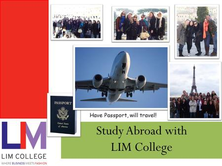 WHERE BUSINESS MEETS FASHION Study Abroad with LIM College Have Passport, will travel!