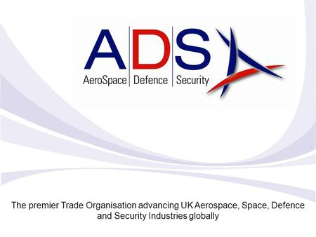 The premier Trade Organisation advancing UK Aerospace, Space, Defence and Security Industries globally.