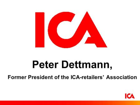 Peter Dettmann, Former President of the ICA-retailers' Association.