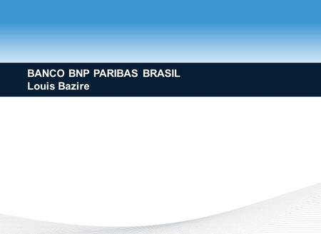 23 May 2015 BANCO BNP PARIBAS BRASIL Louis Bazire.