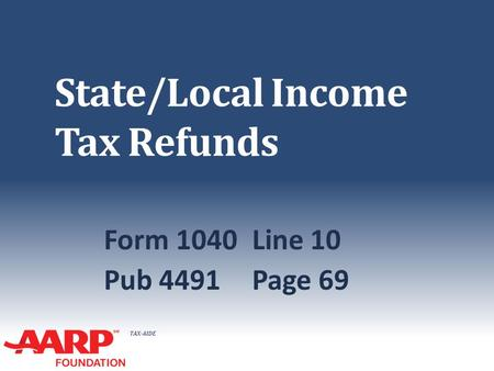 TAX-AIDE State/Local Income Tax Refunds Form 1040Line 10 Pub 4491Page 69.