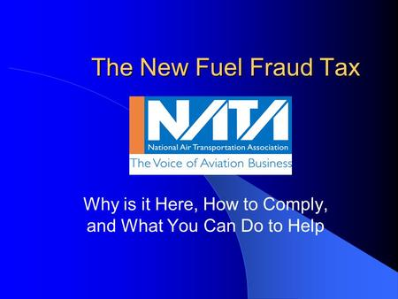 The New Fuel Fraud Tax Why is it Here, How to Comply, and What You Can Do to Help.