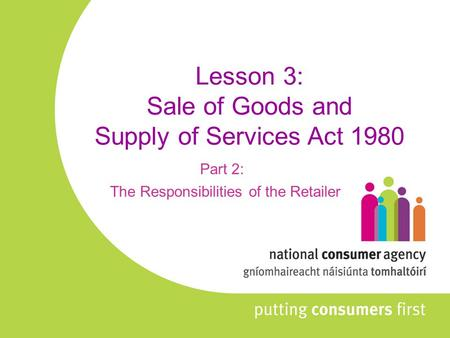 Lesson 3: Sale of Goods and Supply of Services Act 1980 Part 2: The Responsibilities of the Retailer.