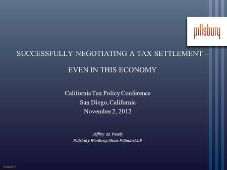 SUCCESSFULLY NEGOTIATING A TAX SETTLEMENT – EVEN IN THIS ECONOMY California Tax Policy Conference San Diego, California November 2, 2012 Jeffrey M. Vesely.