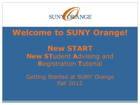Welcome to SUNY Orange! New START New STudent Advising and