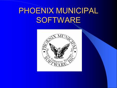PHOENIX MUNICIPAL SOFTWARE. Personnel Property Tax System Property Tax System Water/Sewer Tax System Motor Vehicle Excise Tax System.