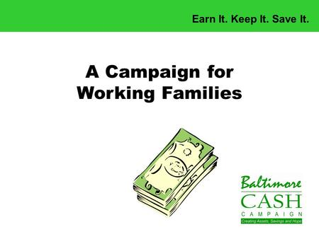 Earn It. Keep It. Save It. A Campaign for Working Families.