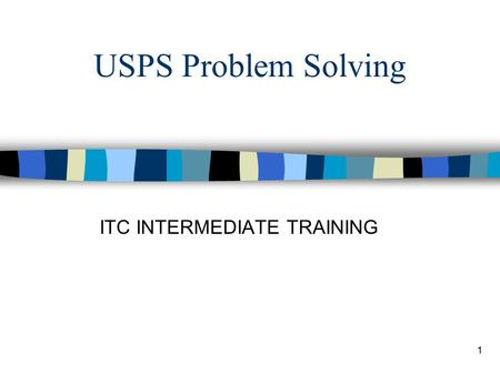 1 USPS Problem Solving ITC INTERMEDIATE TRAINING.