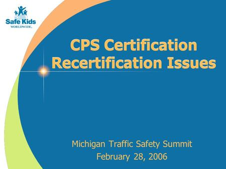 CPS Certification Recertification Issues Michigan Traffic Safety Summit February 28, 2006.