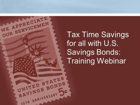 Tax Time Savings for all with U.S. Savings Bonds: Training Webinar.