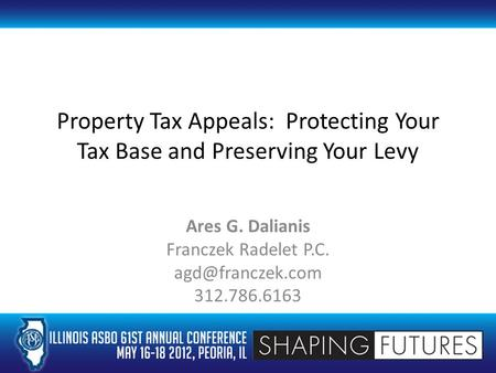 Property Tax Appeals: Protecting Your Tax Base and Preserving Your Levy Ares G. Dalianis Franczek Radelet P.C. 312.786.6163.