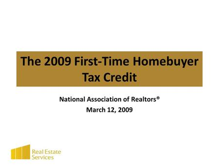 The 2009 First-Time Homebuyer Tax Credit National Association of Realtors® March 12, 2009.
