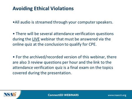 Avoiding Ethical Violations All audio is streamed through your computer speakers. There will be several attendance verification questions during the LIVE.