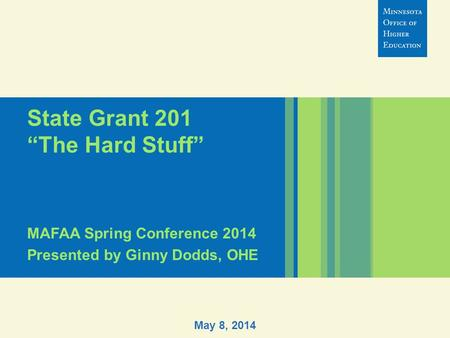 "State Grant 201 ""The Hard Stuff"" MAFAA Spring Conference 2014 Presented by Ginny Dodds, OHE May 8, 2014."