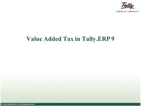© Tally Solutions Pvt. Ltd. All Rights Reserved Value Added Tax in Tally.ERP 9.
