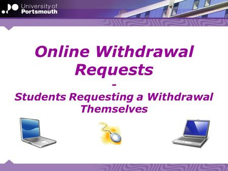 Online Withdrawal Requests - Students Requesting a Withdrawal Themselves.