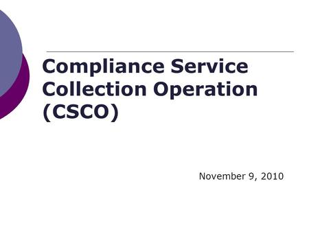 Compliance Service Collection Operation (CSCO) November 9, 2010.