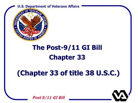 U.S. Department of Veterans Affairs Post 9/11 GI Bill The Post-9/11 GI Bill Chapter 33 (Chapter 33 of title 38 U.S.C.) (Chapter 33 of title 38 U.S.C.)