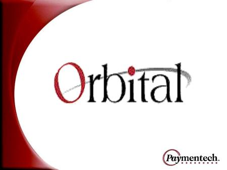 What is Orbital? Our proprietary suite of e-commerce payment solutions Opens the door to easier internet payment card processing support and service Available.