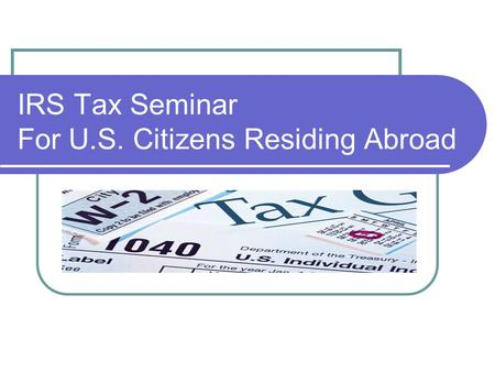 IRS Tax Seminar For U.S. Citizens Residing Abroad.