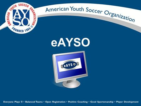 EAYSO. 2 Player Registration Volunteer Registration Invoicing/Payments Financial Reporting Team Management Game and Referee Scheduling Player Rosters.