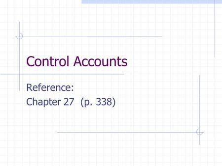 Control Accounts Reference: Chapter 27 (p. 338). AFunctions of Control A/C Locate errors; Provide a summary of the total of debtors and creditors; Cross-check.